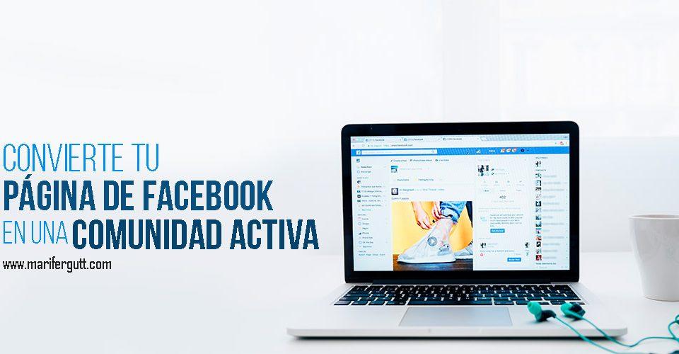 Cómo convertir tu página de Facebook en una comunidad activa.